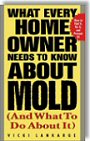 What Every Home Owner Needs to Know About Mold and What to Do About It by Vicki Lankarge