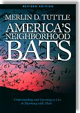 America's Neighborhood Bats: Understanding and Learning to Live in Harmony with Them - Second Edition - by Merlin D. Tuttle