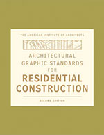 Architectural Graphic Standards for Residential Construction - by The American Institute of Architects