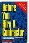 Before You Hire A Contractor: A Construction Guidebook For Consumers by Steve Gonzalez