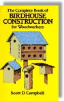 The Complete Book of Birdhouse Construction for Woodworkers by Scott D. Campbell