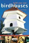 Build Your Own Birdhouses: From Simple, Natural Designs to Spectacular, Customized Houses and Feeders by John Perkins