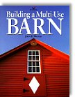 Building a Multi-Use Barn: For Garage, Animals, Workshop, Studio - by John D. Wagner