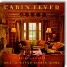 Cabin Fever: Rustic Style Comes Home - by Rachel Carley