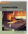 Concrete Countertops: Design, Forms, and Finishes for the New Kitchen and Bath by Fu Tung Cheng with Eric Olsen