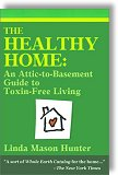 The Healthy Home: An Attic-To-Basement Guide to Toxin-Free Living by Linda Mason Hunter