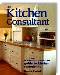 The Kitchen Consultant: A Common-Sense Guide to Kitchen Remodeling