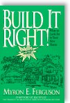 Build It Right!: What to Look for in Your New Home by Myron E. Ferguson