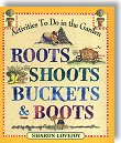 Roots, Shoots, Buckets and Boots: Gardening Together with Children by Sharon Lovejoy