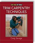 Trim Carpentry Techniques: Installing Doors, Windows, Base and Crown by Craig Savage, Lee Hov