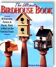The Ultimate Birdhouse Book: 40 Functional, Fantastic & Fanciful Houses to Make for Our Feathered Friends by Deborah Morgenthal